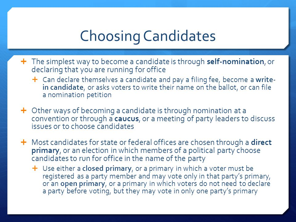 Choosing Candidates The simplest way to become a candidate is through self-nomination, or declaring that you are running for office.