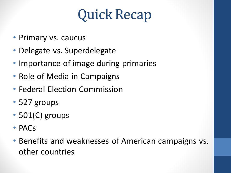 Quick Recap Primary vs. caucus Delegate vs. Superdelegate