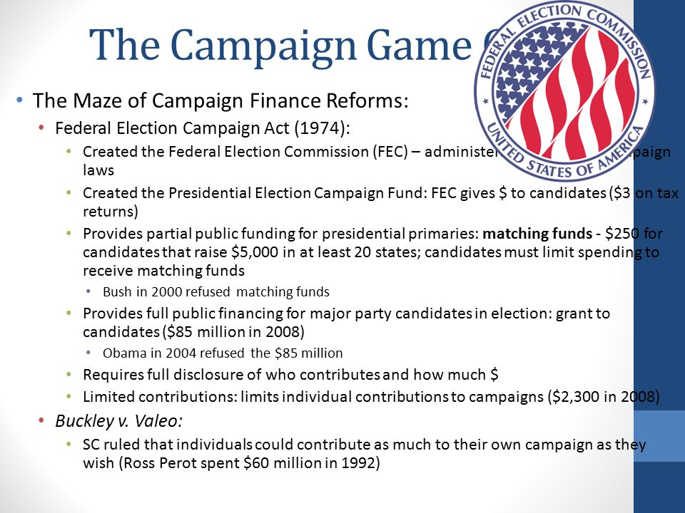 The Campaign Game Cont. The Maze of Campaign Finance Reforms: