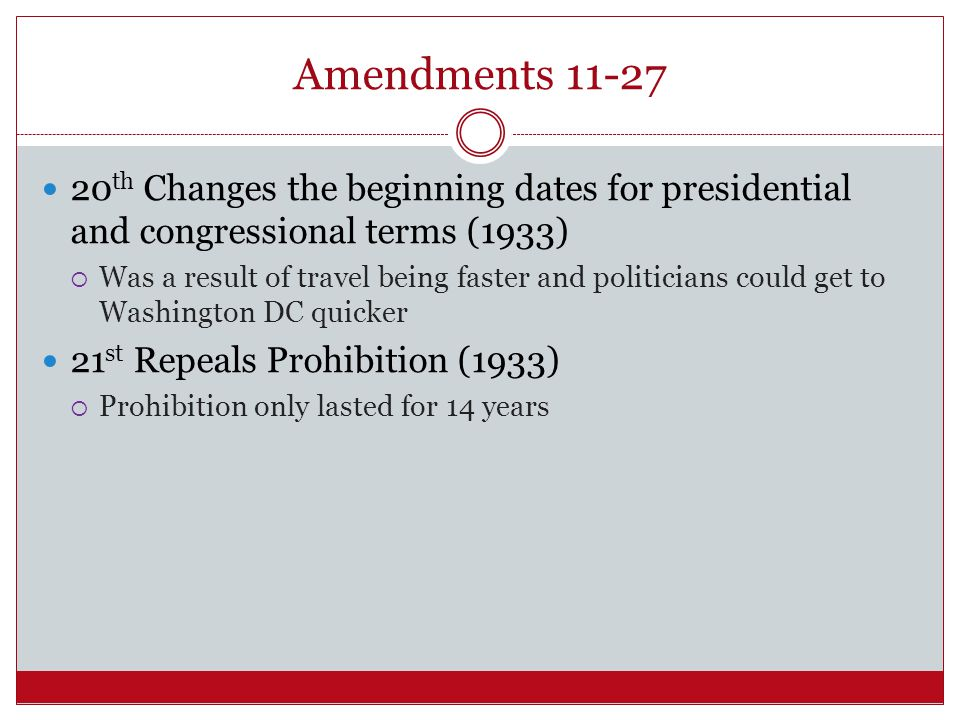 Amendments 11-27 20th Changes the beginning dates for presidential and congressional terms (1933)