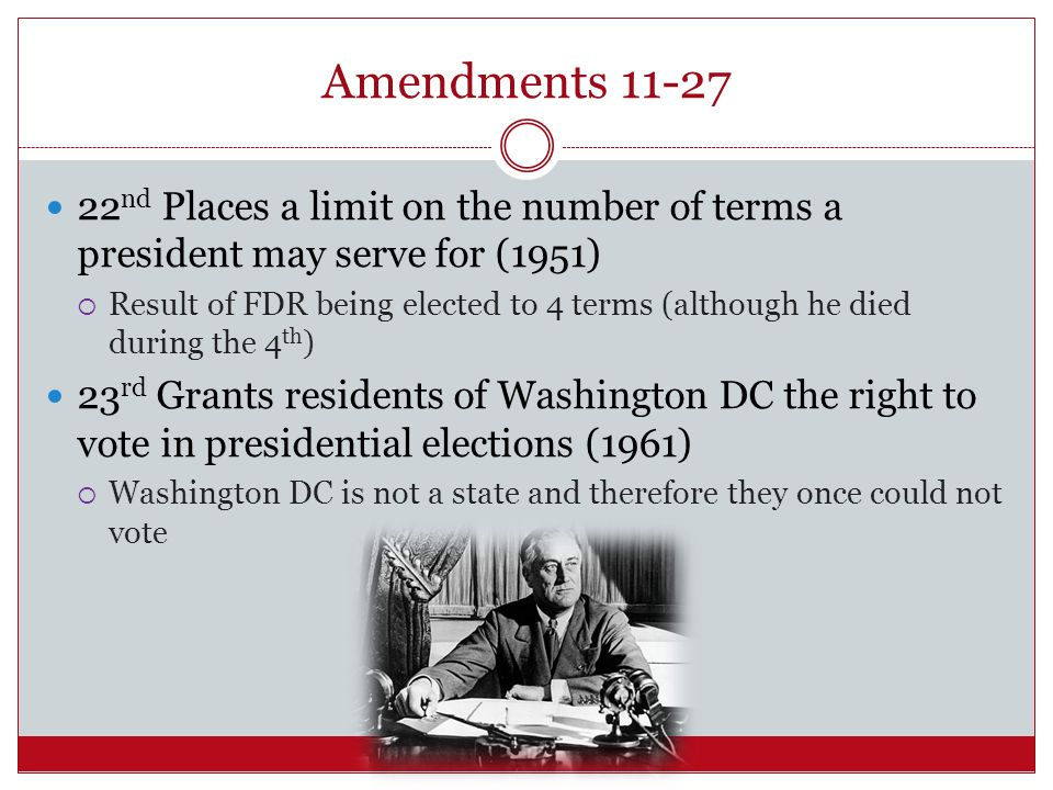 Amendments 11-27 22nd Places a limit on the number of terms a president may serve for (1951)