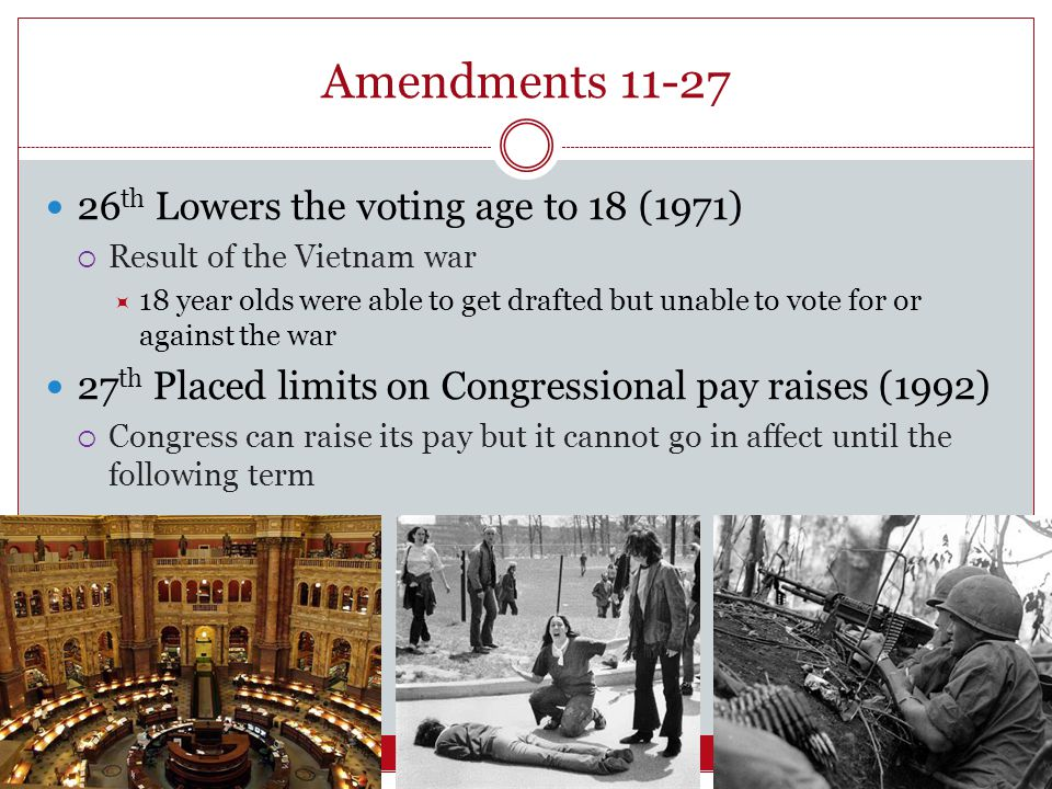 Amendments 11-27 26th Lowers the voting age to 18 (1971)