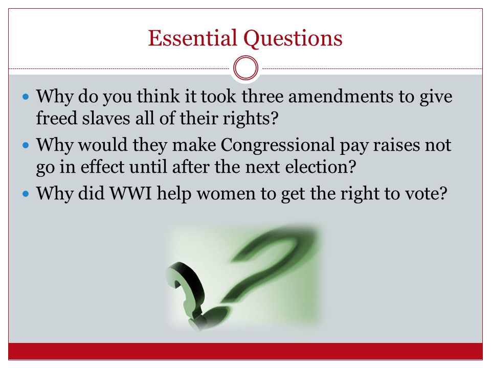 Essential Questions Why do you think it took three amendments to give freed slaves all of their rights