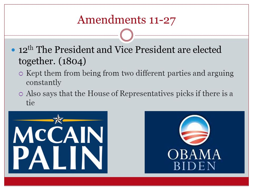 Amendments 11-27 12th The President and Vice President are elected together. (1804)