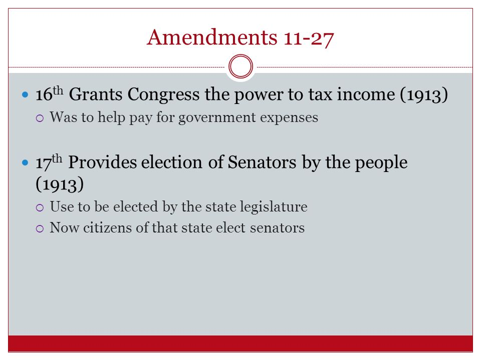 Amendments 11-27 16th Grants Congress the power to tax income (1913)