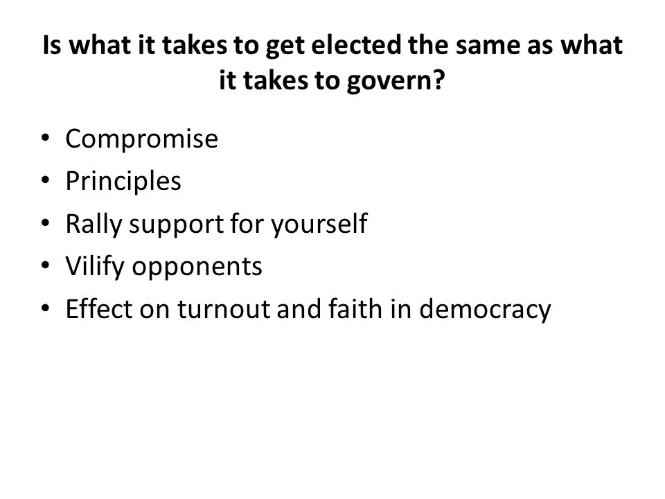 Is what it takes to get elected the same as what it takes to govern