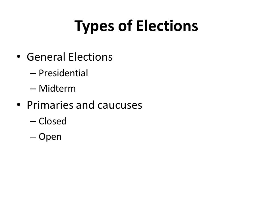 Types of Elections General Elections Primaries and caucuses