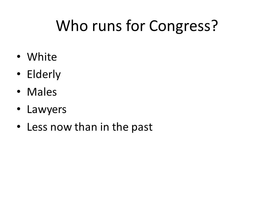 Who runs for Congress White Elderly Males Lawyers