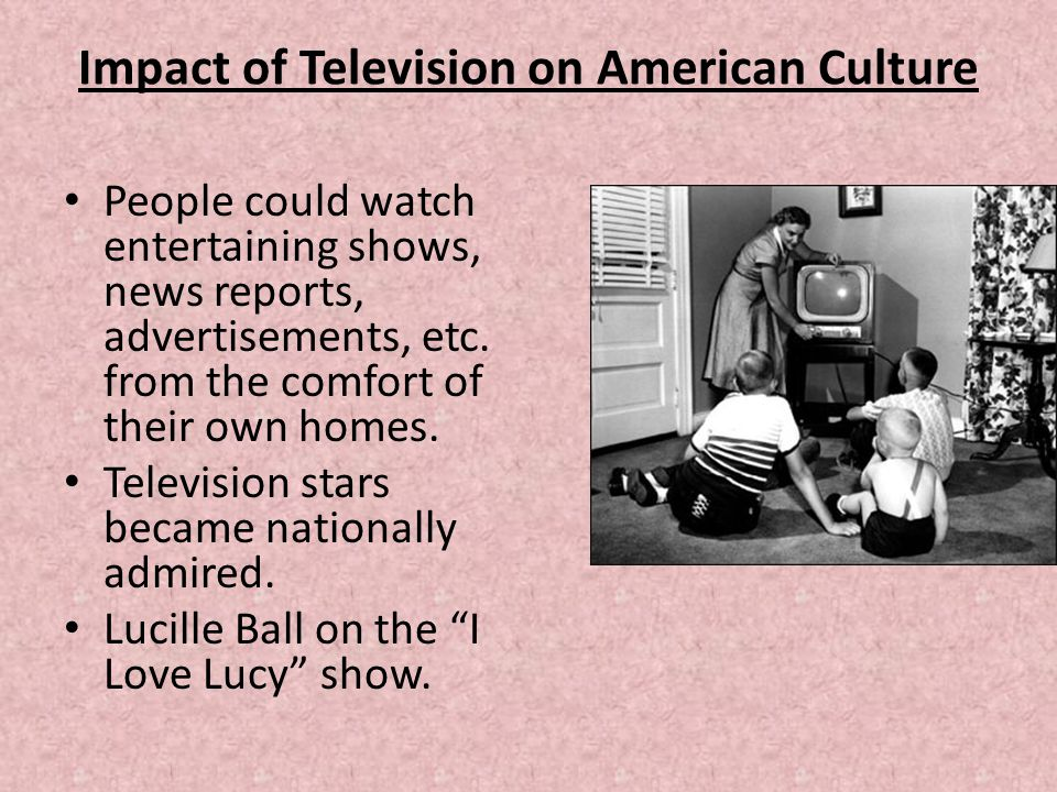 american culture on television shows Television in the united states, the body of television programming created and broadcast in the united states american tv programs, like american popular culture in general in the 20th and early 21st centuries, have spread far beyond the boundaries of the united states and have had a pervasive influence on global popular culture.