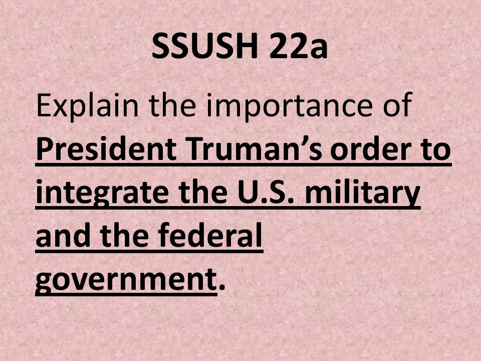 SSUSH 22a Explain the importance of President Truman's order to integrate the U.S.