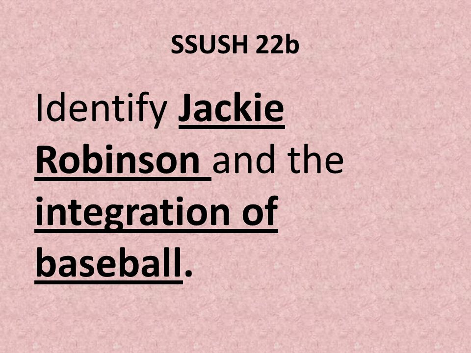 Identify Jackie Robinson and the integration of baseball.