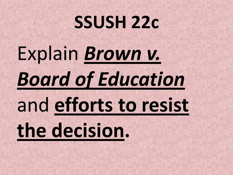 SSUSH 22c Explain Brown v. Board of Education and efforts to resist the decision.