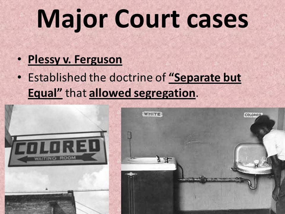 Major Court cases Plessy v. Ferguson