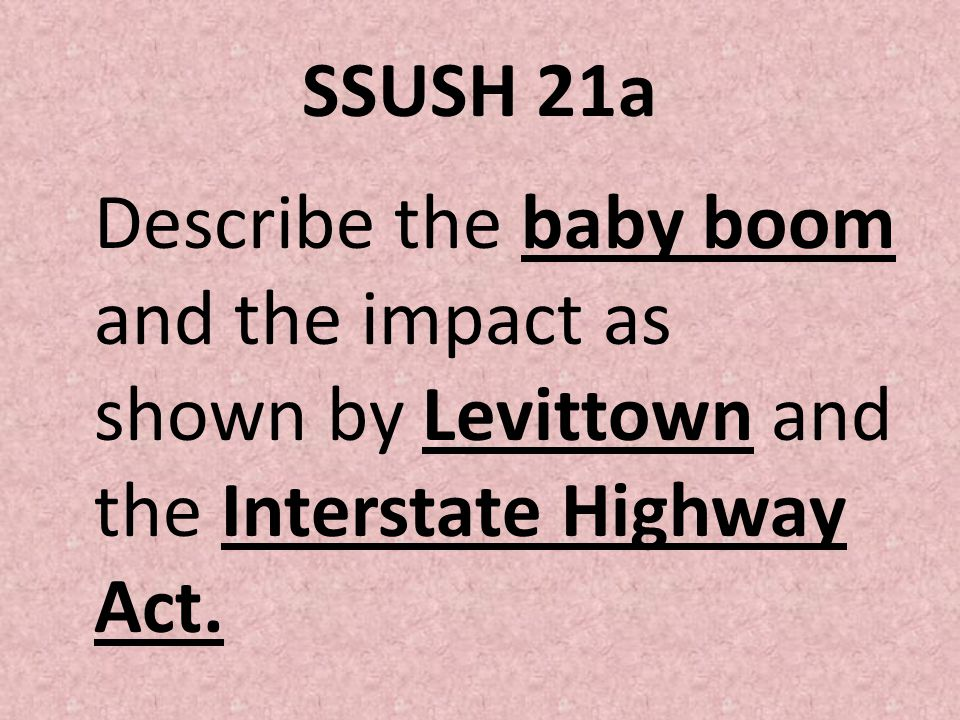 SSUSH 21a Describe the baby boom and the impact as shown by Levittown and the Interstate Highway Act.