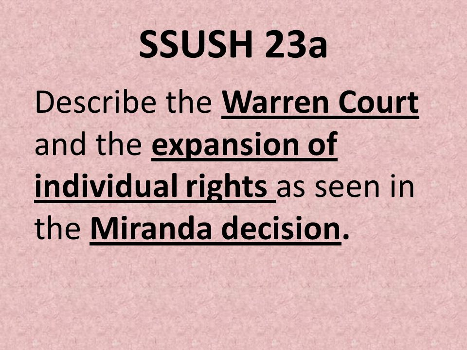SSUSH 23a Describe the Warren Court and the expansion of individual rights as seen in the Miranda decision.