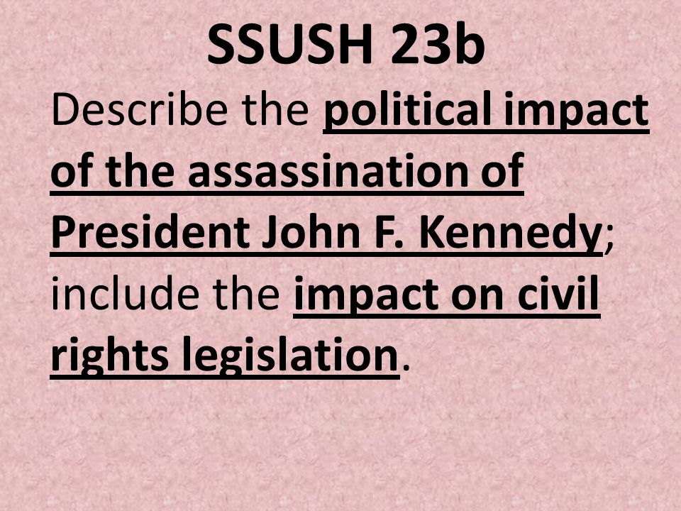 SSUSH 23b Describe the political impact of the assassination of President John F.