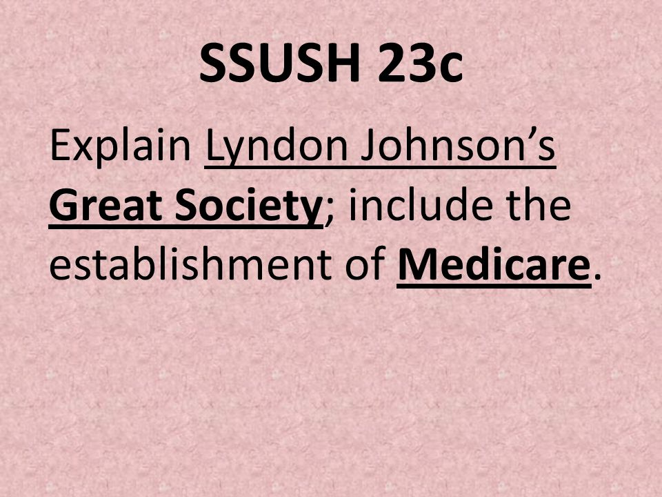 SSUSH 23c Explain Lyndon Johnson's Great Society; include the establishment of Medicare.