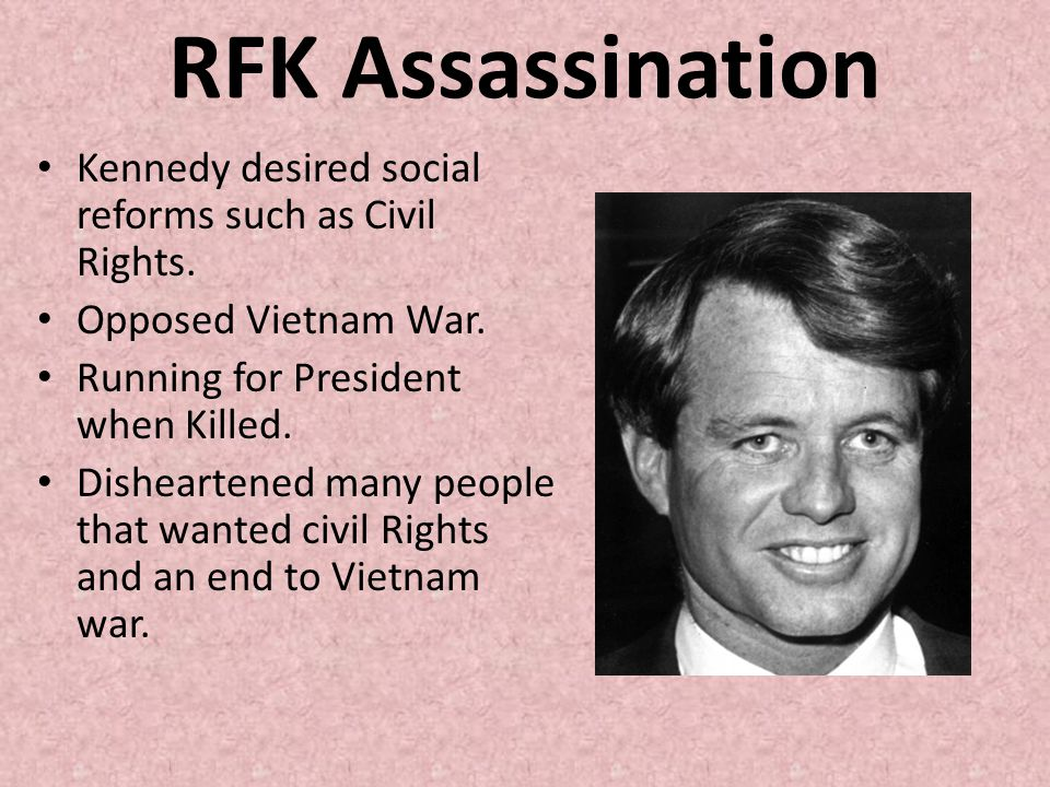 RFK Assassination Kennedy desired social reforms such as Civil Rights.