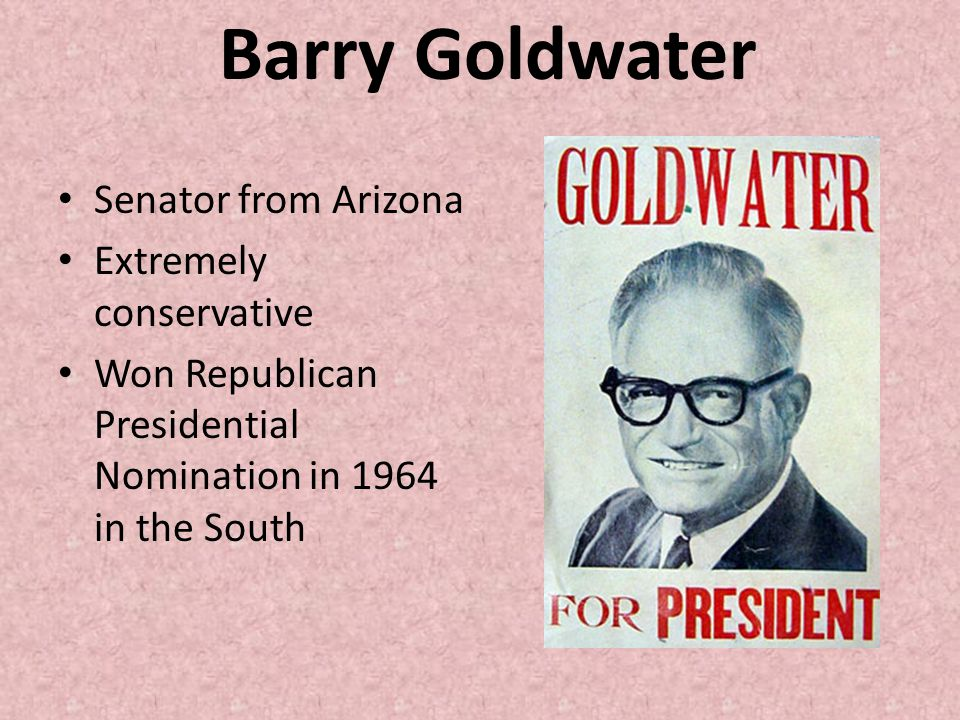 Barry Goldwater Senator from Arizona Extremely conservative