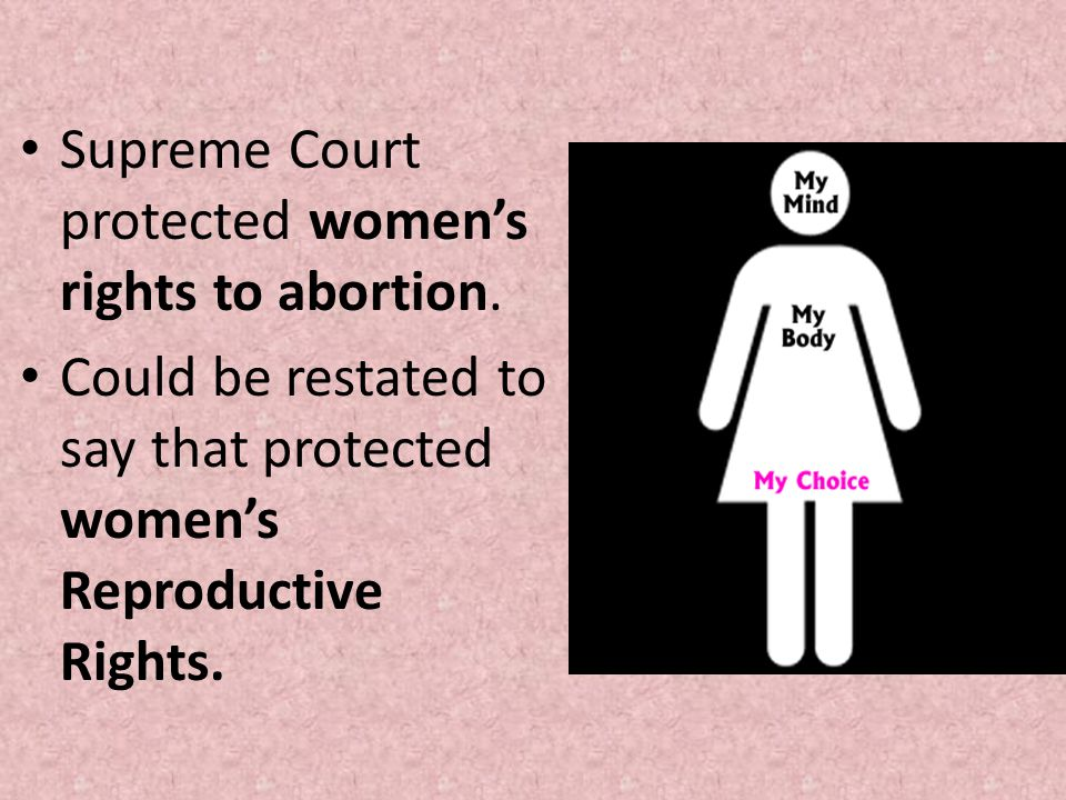 Supreme Court protected women's rights to abortion.