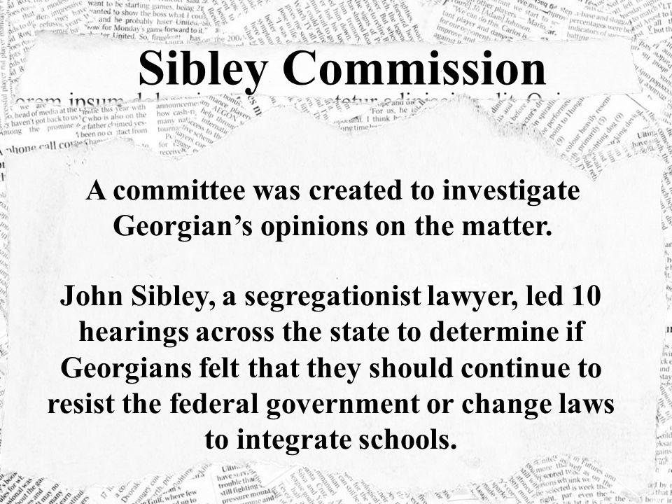 Sibley Commission A committee was created to investigate Georgian's opinions on the matter.