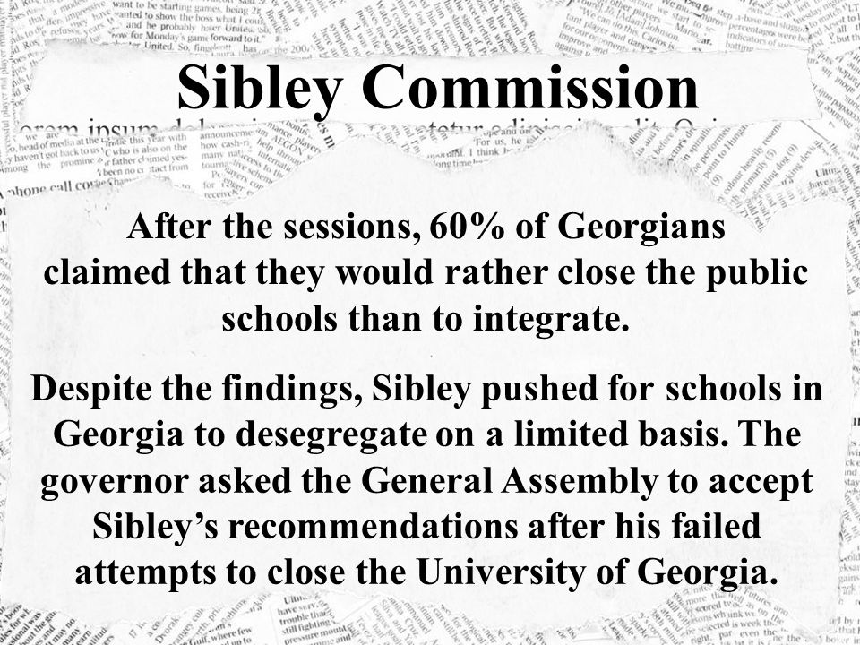 Sibley Commission After the sessions, 60% of Georgians claimed that they would rather close the public schools than to integrate.