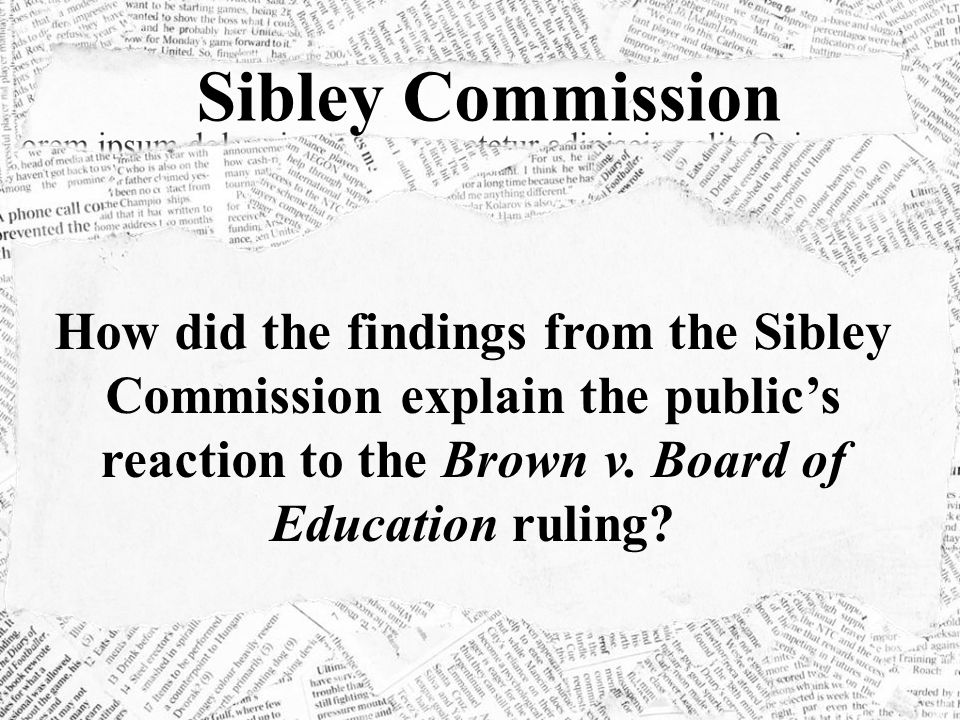 Sibley Commission How did the findings from the Sibley Commission explain the public's reaction to the Brown v.