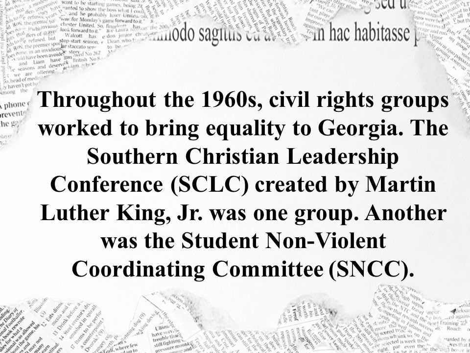 Throughout the 1960s, civil rights groups worked to bring equality to Georgia.