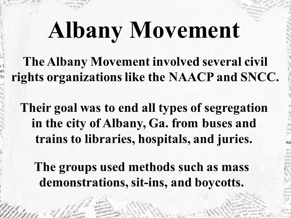 Albany Movement The Albany Movement involved several civil rights organizations like the NAACP and SNCC.