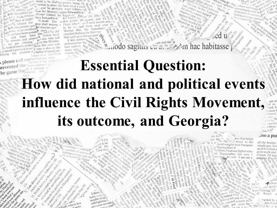 Essential Question: How did national and political events influence the Civil Rights Movement, its outcome, and Georgia