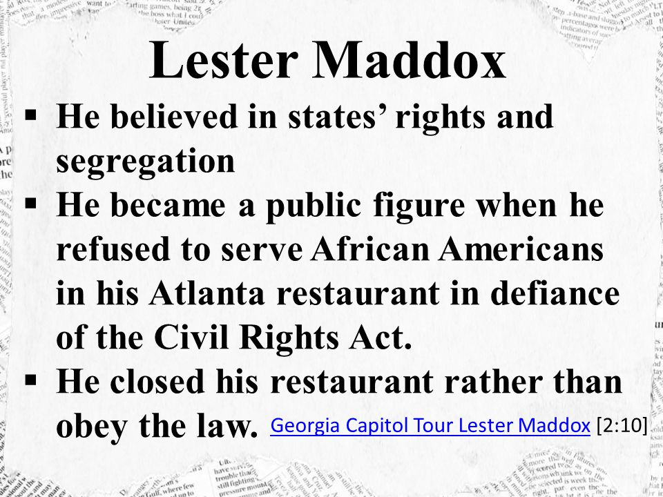 Lester Maddox He believed in states' rights and segregation