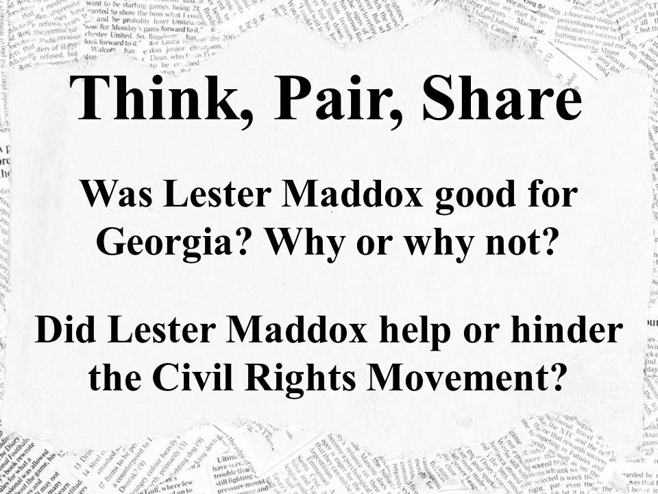 Think, Pair, Share Was Lester Maddox good for Georgia Why or why not