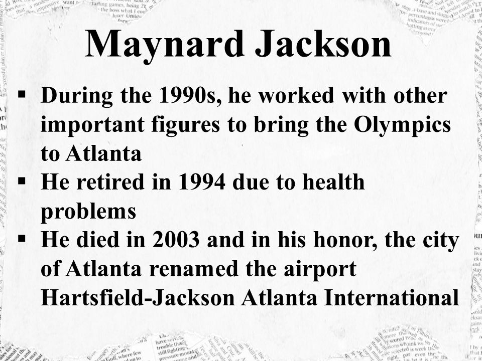 Maynard Jackson During the 1990s, he worked with other important figures to bring the Olympics to Atlanta.