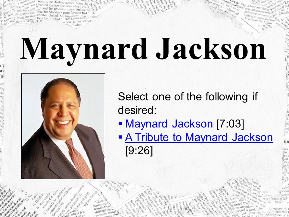 Maynard Jackson Select one of the following if desired: