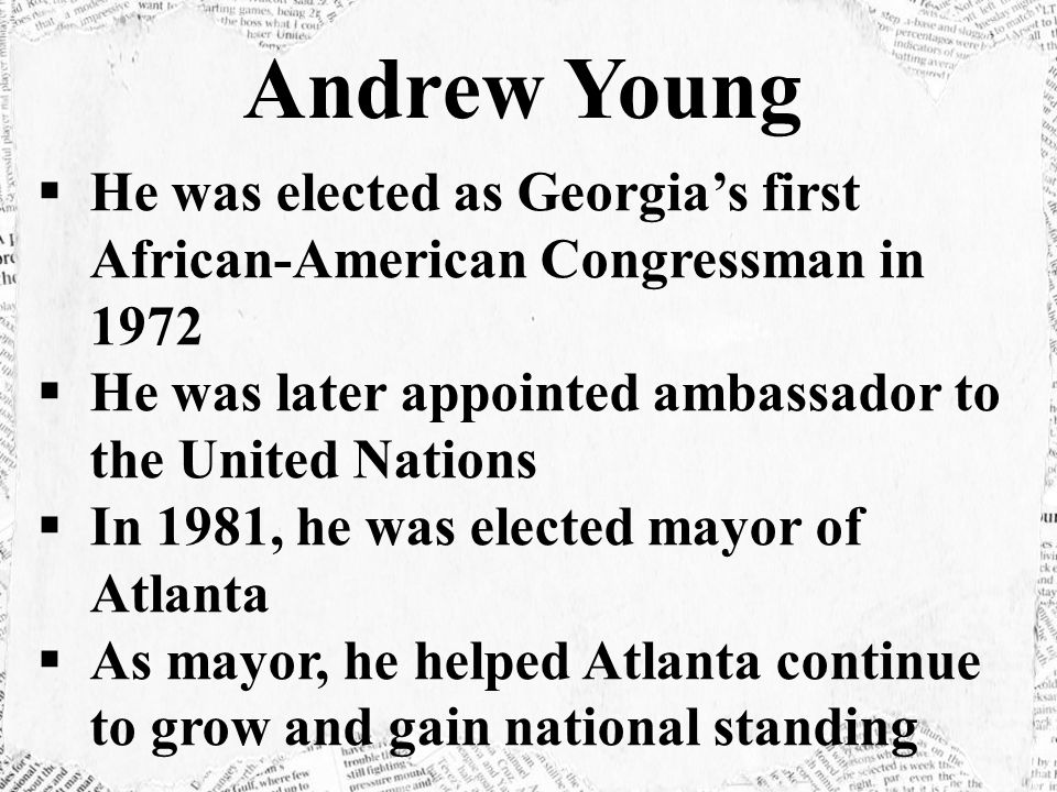 Andrew Young He was elected as Georgia's first African-American Congressman in 1972. He was later appointed ambassador to the United Nations.