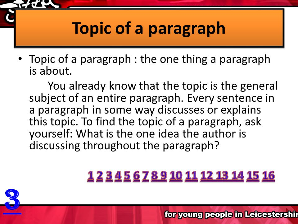 Topic of a paragraph Topic of a paragraph : the one thing a paragraph is about.