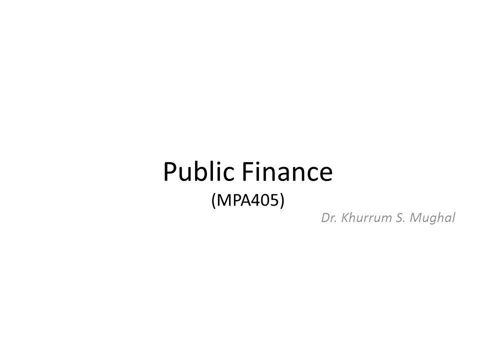 Public Finance (MPA405) Dr. Khurrum S. Mughal
