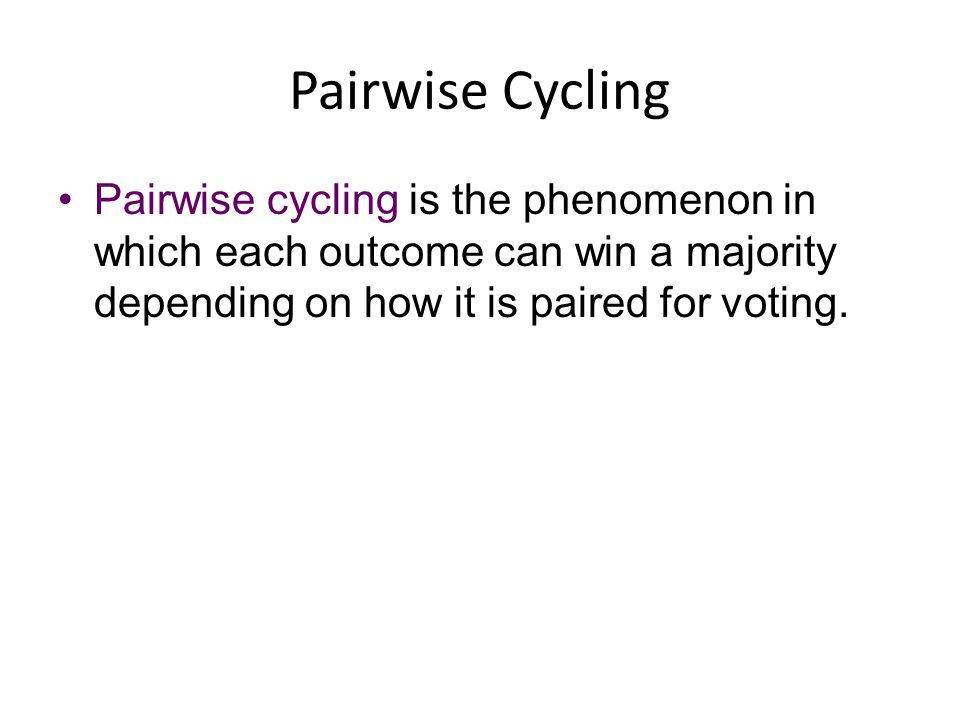 Pairwise Cycling Pairwise cycling is the phenomenon in which each outcome can win a majority depending on how it is paired for voting.