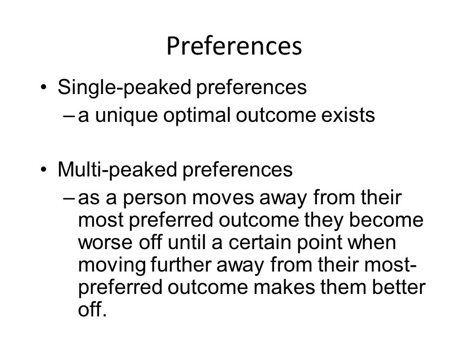 Preferences Single-peaked preferences a unique optimal outcome exists