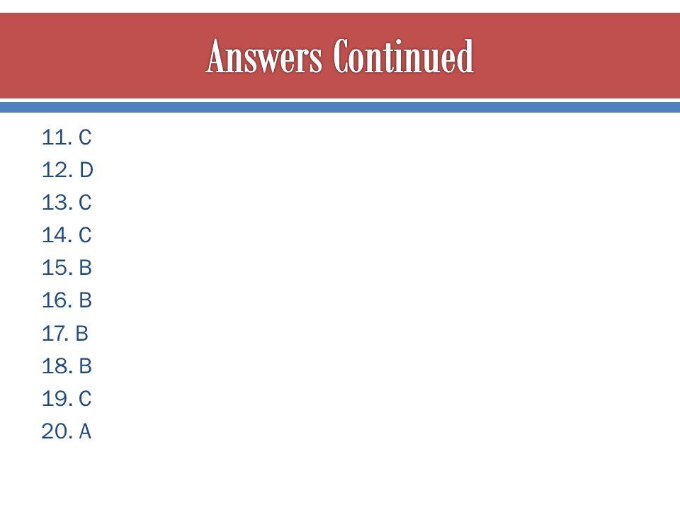 Answers Continued 11. C 12. D 13. C 14. C 15. B 16. B 17. B 18. B 19. C 20. A