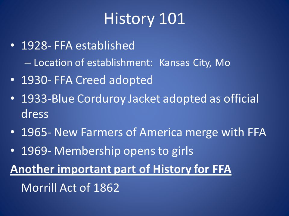 History 101 1928- FFA established 1930- FFA Creed adopted