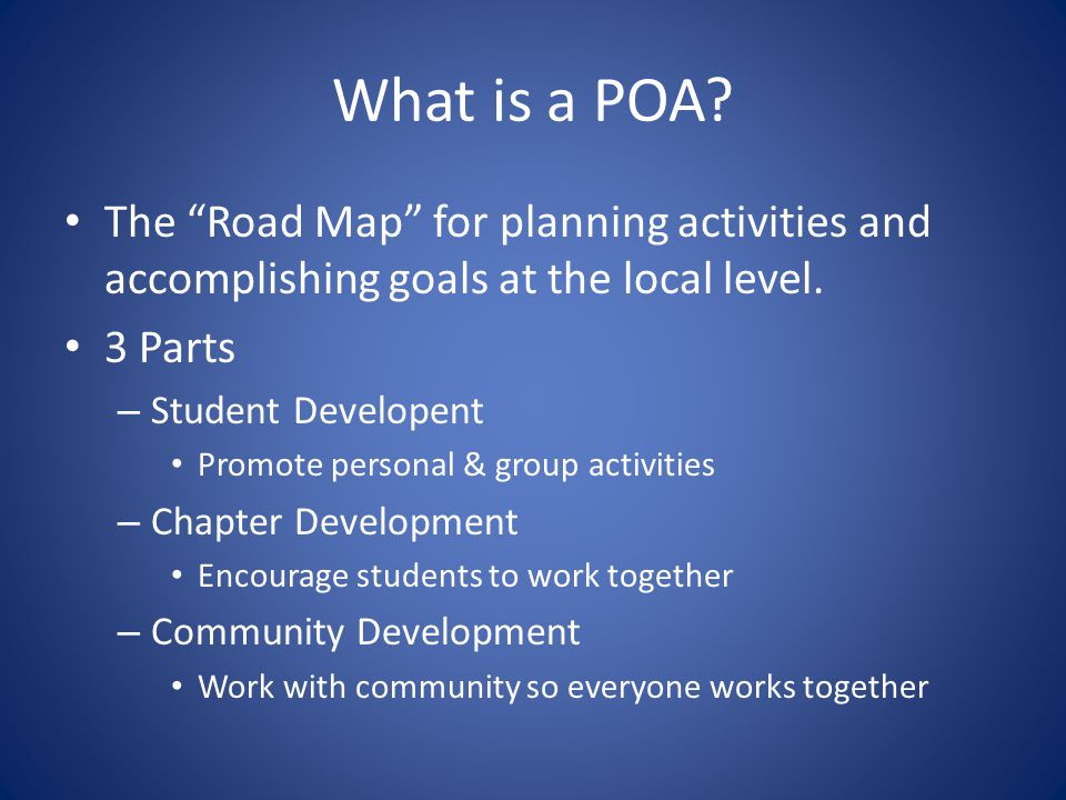What is a POA The Road Map for planning activities and accomplishing goals at the local level. 3 Parts.