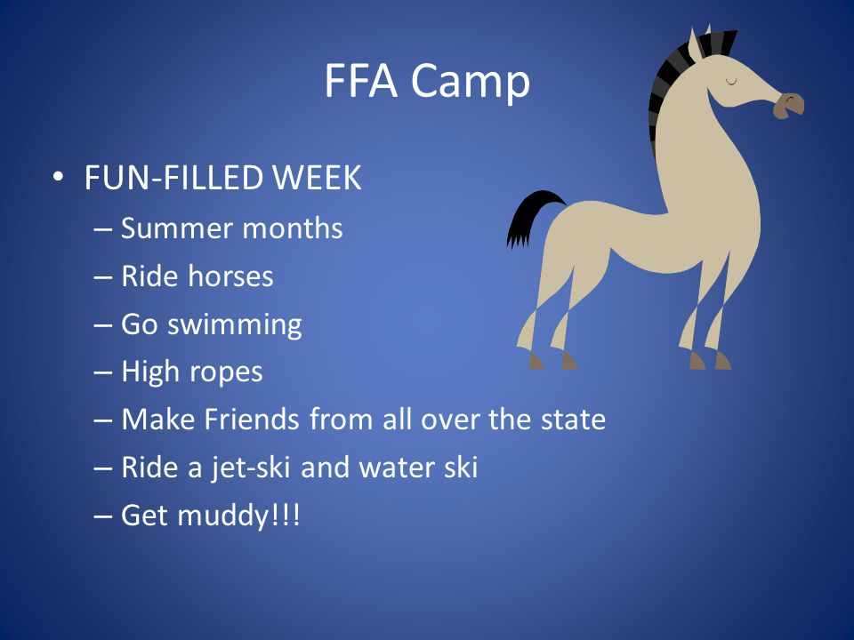 FFA Camp FUN-FILLED WEEK Summer months Ride horses Go swimming
