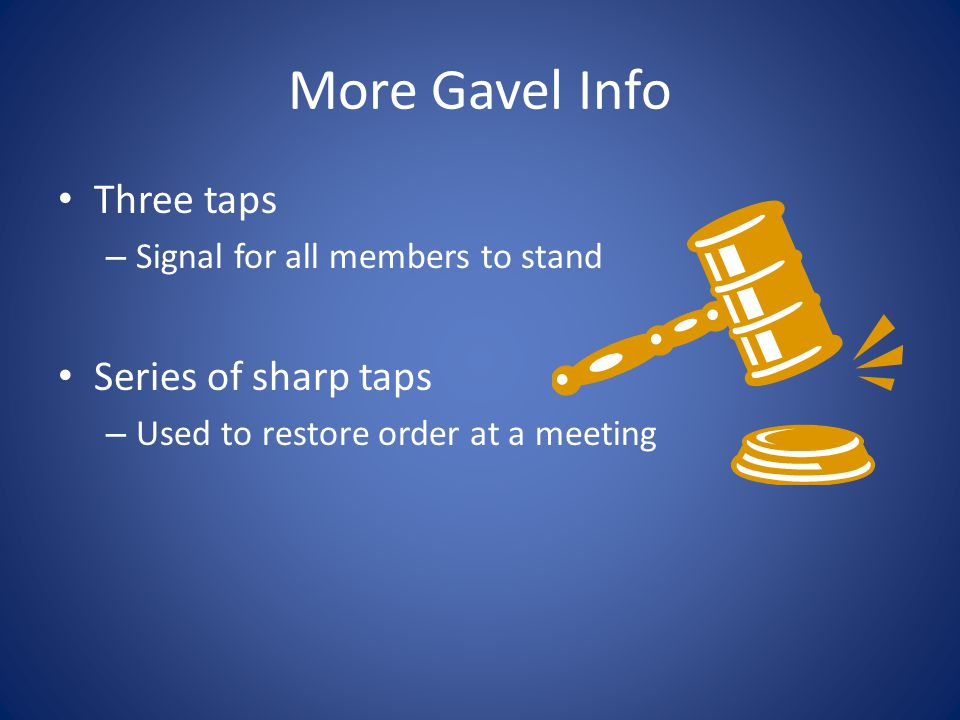 More Gavel Info Three taps Series of sharp taps