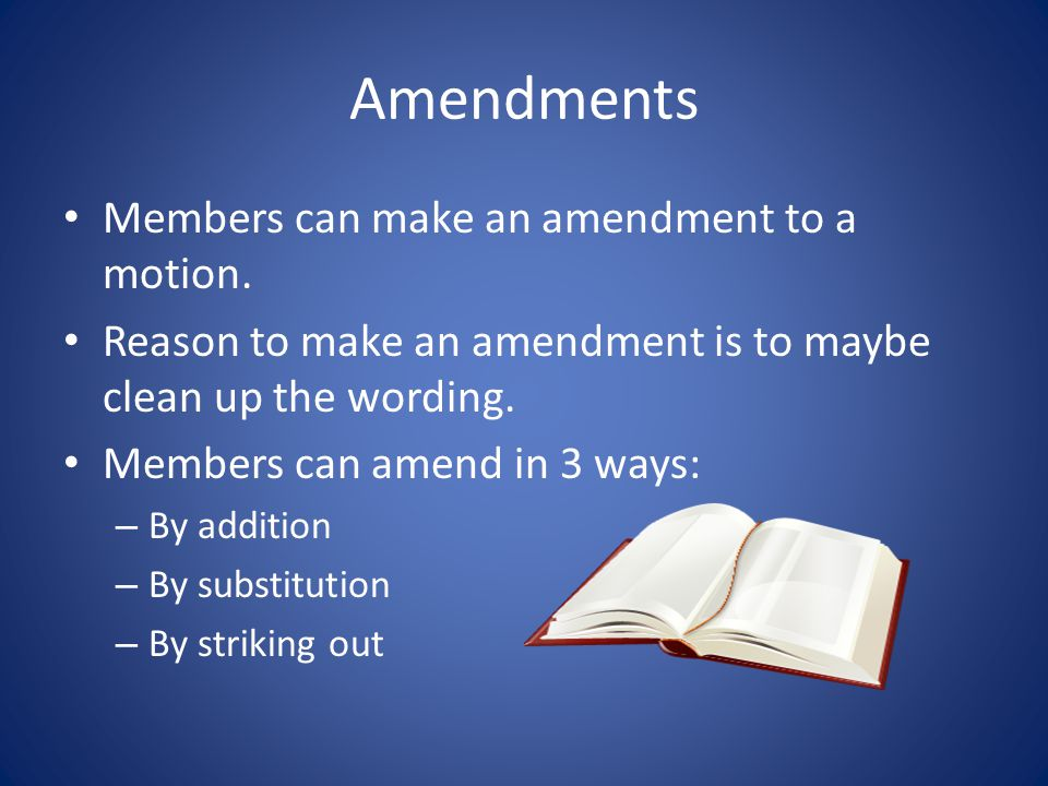 Amendments Members can make an amendment to a motion.