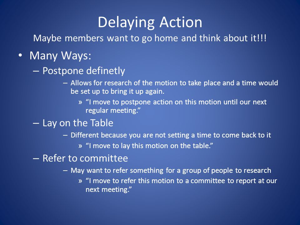 Delaying Action Maybe members want to go home and think about it!!!