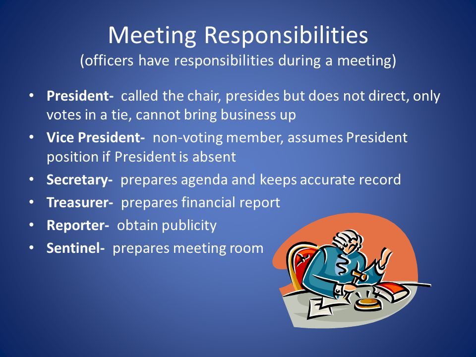 Meeting Responsibilities (officers have responsibilities during a meeting)