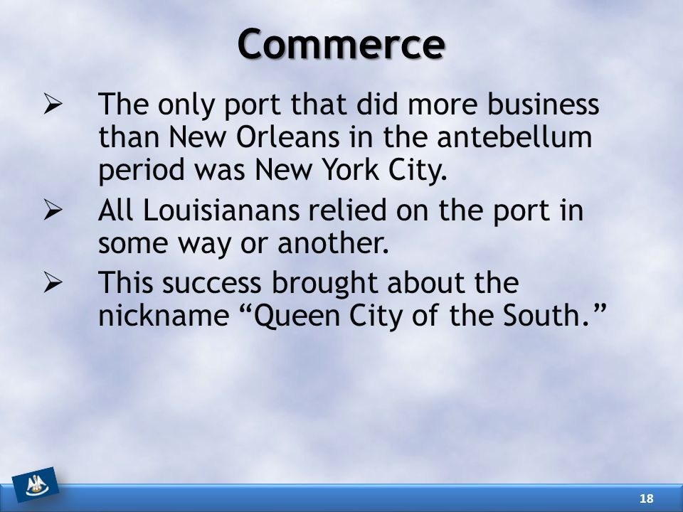 Commerce The only port that did more business than New Orleans in the antebellum period was New York City.
