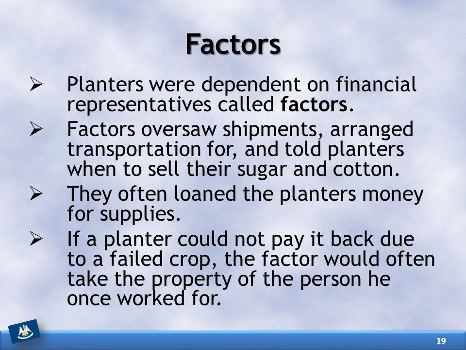Factors Planters were dependent on financial representatives called factors.