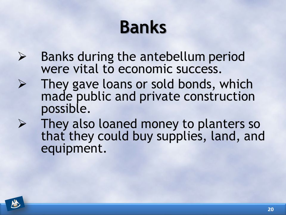 Banks Banks during the antebellum period were vital to economic success.